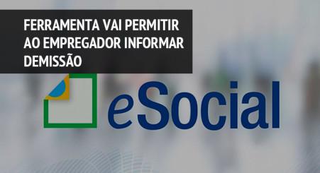 eSOCIAL: Sistema disponibiliza ferramenta que permite ao empregador informar demissão