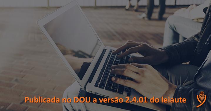 Publicada no DOU a versão 2.4.01 do leiaute
