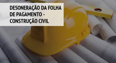 Desoneração da Folha de Pagamento - Construção Civil