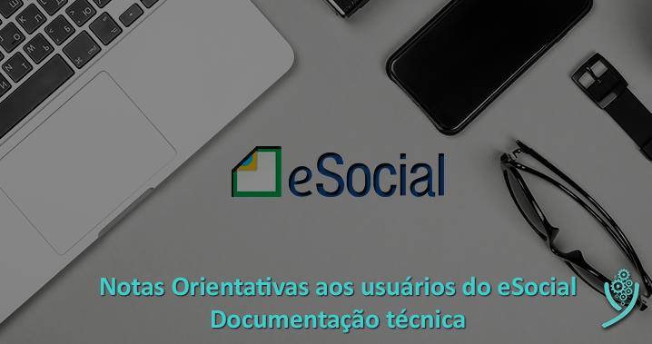 Publicadas Notas Orientativas aos usuários do eSocial na área de Documentação Técnica.