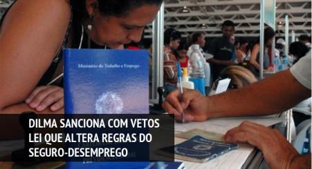 Dilma sanciona lei que altera regras do seguro-desemprego com vetos
