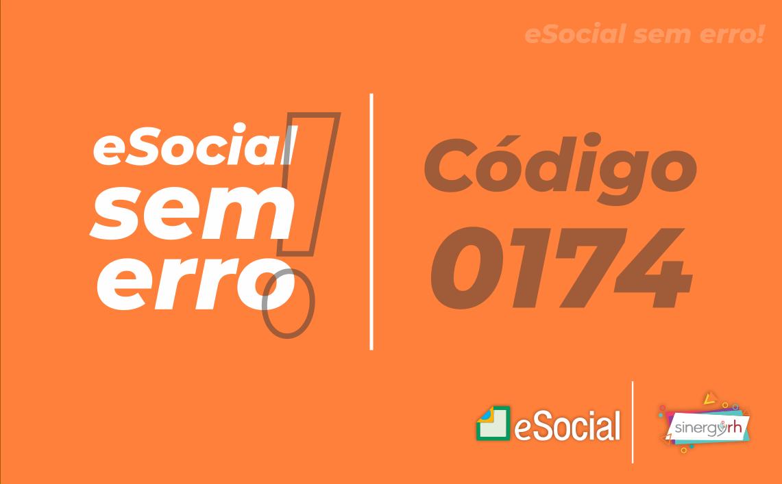 Código 0174-O evento será só aceito após o dia de início da obrigatoriedade do empregador ao eSocial